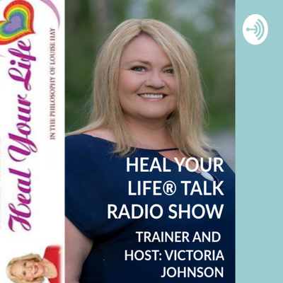 Heal Your Life® – Talk Radio Show